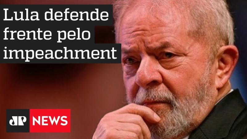 Lula defende frente ampla pelo impeachment de Bolsonaro