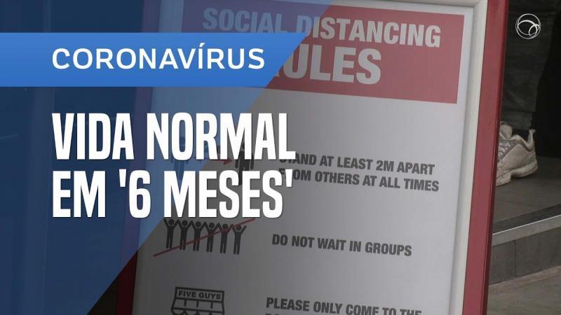 Coronavírus: vida normal em seis meses