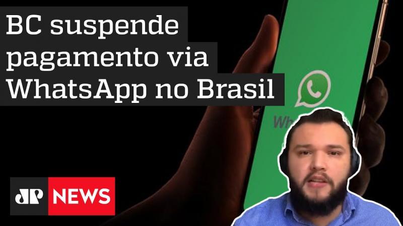 Banco Central suspende pagamentos pelo Whatsapp no Brasil